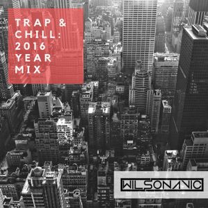 Trap & Chill: 2016 Year Mix