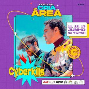 CYBERKILLS @ Cria Na Area