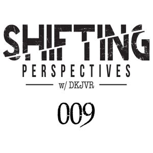 Shifting Perspectives with DKJVR 009 (10.7.15)
