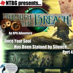 Through the Breach #06 Part 4: Once Your Soul Has Been Stained by Silence...