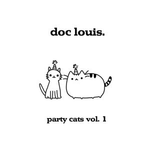 Doc Louis- Party Cats Vol. 1