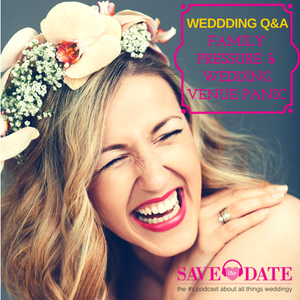 021: Wedding Q&A: Family pressure and wedding venue panic