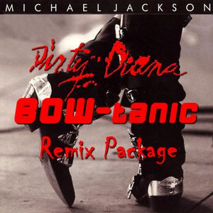 Michael Jackson - Dirty Diana (BOW-tanic Remix Package)