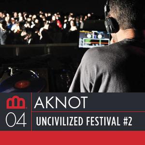 Aknot - Uncivilized Festival #2 - 19/01/2013