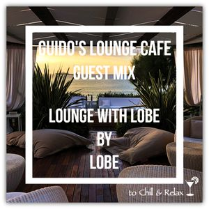 Guido's Lounge Cafe (Lounge with Lobe) Guest Mix By Lobe