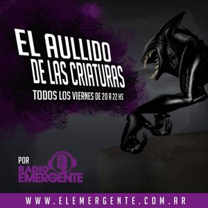 Radio Emergente - 05-24-2019 - El Aullido de las Criaturas