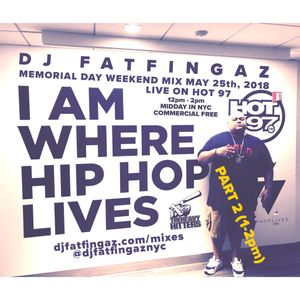 DJ FATFINGAZ 12PM-2PM LIVE ON HOT97 MEMORIAL DAY MIX WEEKEND 2018 PART 2