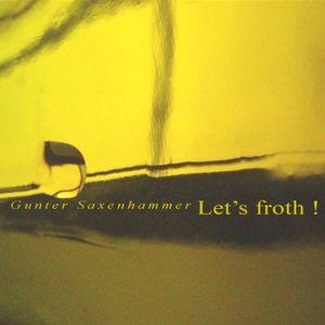 Gunter Saxenhammer - Let's froth!