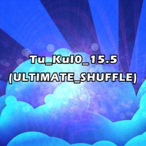 Tu_Kul0_15.5_(ULTIMATE_SHUFFLE)