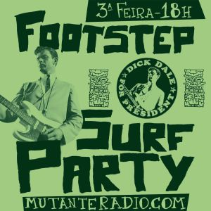 FOOTSTEP SURF PARTY #7  na MUTANTE RADIO