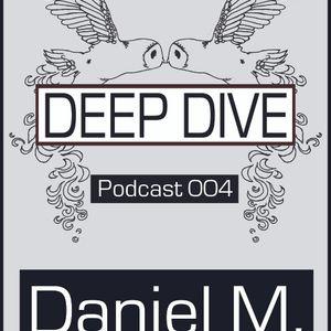 Daniel M. - Deep Dive Podcast 004