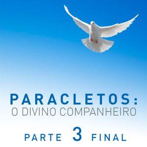 Paracletos: o Divino Companheiro - Parte 3 (Final)