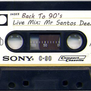 MR SANTOS DEEJAY - BACK TO 90'S (LIVE MIX)