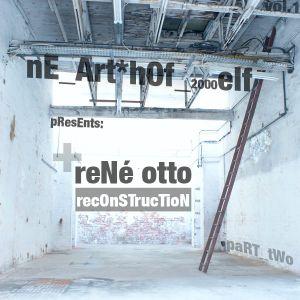 Rene Otto - nE aRT hOF pres. Reconstruction - PartTwo