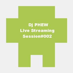 Dj PHEW - LIve Streaming Session#002