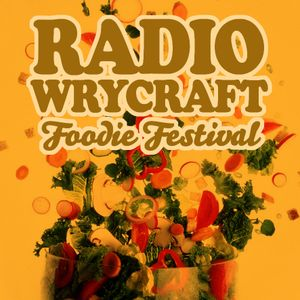 Radio Wrycraft Special- Foodie Festival