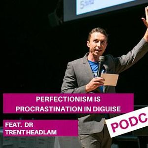 EP 11 How To Get It All Done In Life (even if you are a procrastinator), Feat Dr. Trent Headlam Stay