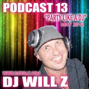 "DJ WILL Z - Podcast 13 ""Party Like A DJ"""