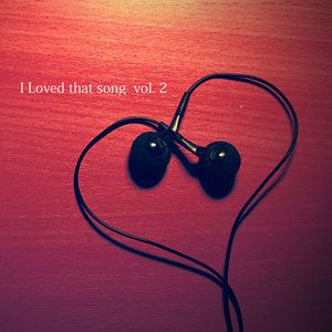 I LOVED THAT SONG! vol. 2