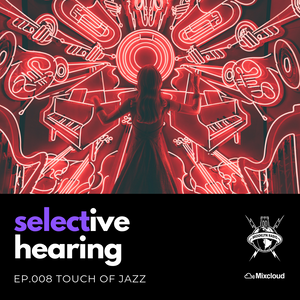 Selective Hearing Episode 008 - Touch of Jazz
