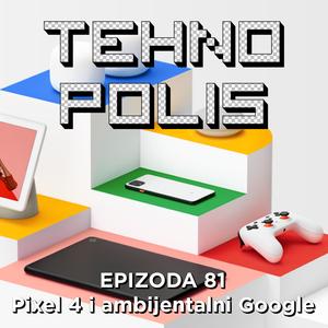Tehnopolis 81: Pixel 4 i ambijentalni Google