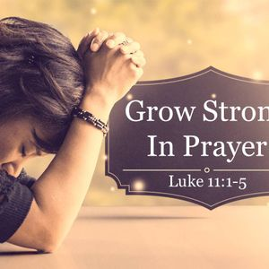 Grow Strong in Prayer - Week 2: Pray in Relationship