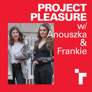 Project Pleasure with Frankie Wells and Anouszka Tate - 13 May 2019