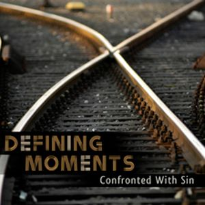 Defining Moments: Confronted With Sin - Audio