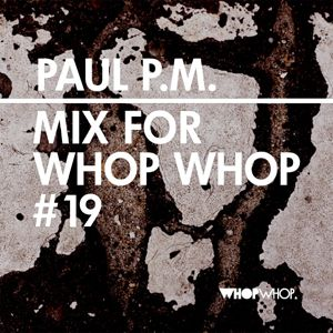 Paul P.M. - Mix For Whopwhop #19