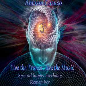 Live theTrance , Live the music . Special happy birthday , Remember