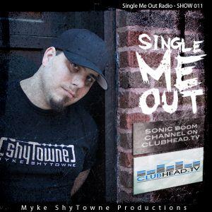 "Myke ShyTowne – ""Single Me Out Radio"" Show 011"