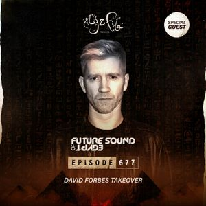 Future Sound of Egypt 677 with Aly & Fila (David Forbes Takeover)