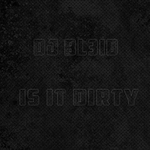 DJ Bl3iD-Is It Dirty