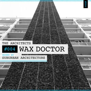 The Architects #004: Wax Doctor mixed by Suburban Architecture