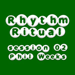 Rhythm Ritual Session 02 - Phil Weeks