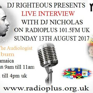 DJ RIGHTEOUS 13TH AUGUST 2017 AND INTERVIEW WITH DJ NICHOLAS