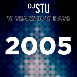 Day 3 in DJ STU's 10 Years in 10 Days : 2005