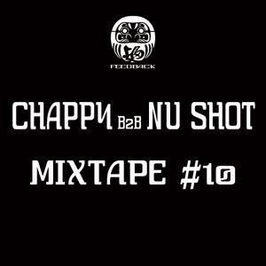 CHAPPY B2B NU SHOT - MIXTAPE #10