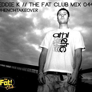 Eddie K - The Fat! Club Mix 044 #HenchTakeover