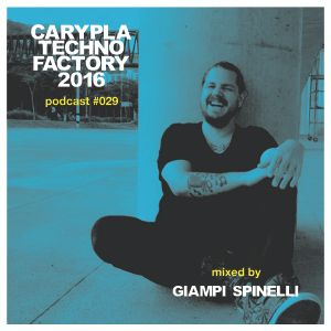 Carypla Techno Factory Podcast #029 mixed by Giampi Spinelli