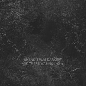 Where It Was Darkest And There Was No Path