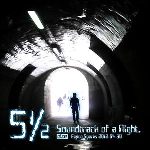 5 1/2 - Soundtrack of a Night (Flying Sparks 2012-04-30)
