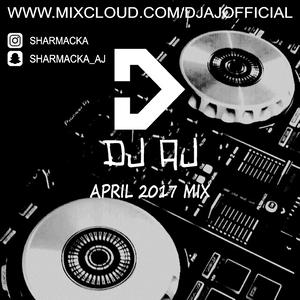 April 2017 Mix - DJ AJ