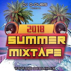 Dj D-Dubs Summer Mixtape 2018 (Current Hip-Hop, R&B, Afrobeats, AfroBashment, AfroSwing)