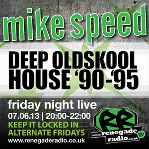 Mike Speed | 8pm-10pm Friday Night Live | Renegade Radio | 07/06/13 | Deep Oldskool House | '90-'95