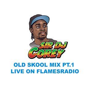 OLD SKOOL MIX pt1 #SirdjcoreyOnRadio @realflamesradio