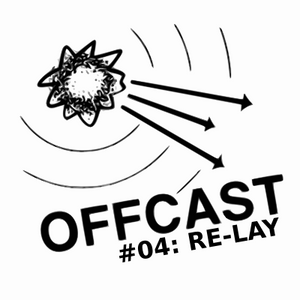 OFFCAST #04: Re-lay