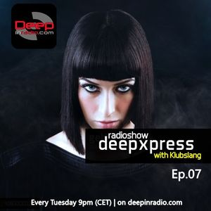 Deep Xpress Radioshow #07 hosted by Klubslang [deepinradio]