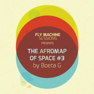 Fly Machine Sessions Presents The Afromap of Space #3 by Boeta G