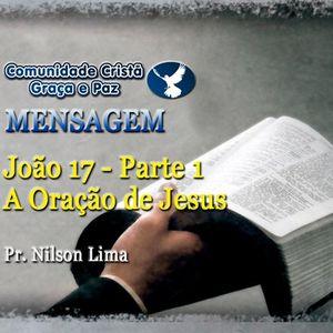 João 17 - Parte 1 - A oração de Jesus - Pr. Nilson Lima